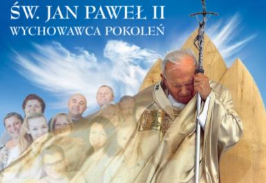 Projekt edukacyjny z okazji 100. rocznicy urodzin Świętego Jana Pawła II: Święty Jan Paweł II – Wychowawcą pokoleń.